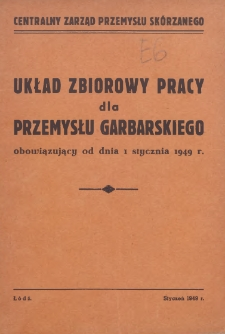 Układ zbiorowy pracy dla przemysłu garbarskiego : obowiązujący od dnia 1 stycznia 1949 r.