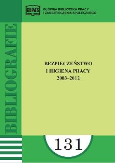 Bezpieczeństwo i higiena pracy : 2003-2012 : (literatura polska w wyborze)