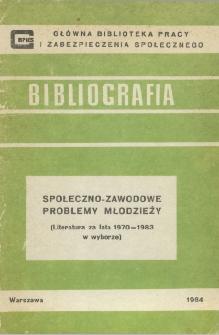 Społeczno-zawodowe problemy młodzieży : (literatura za lata 1970-1983 w wyborze)
