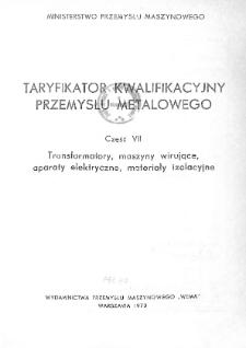 Taryfikator kwalifikacyjny przemysłu metalowego. Cz. 7, Transformatory, maszyny wirujące, aparaty elektryczne, materiały izolacyjne