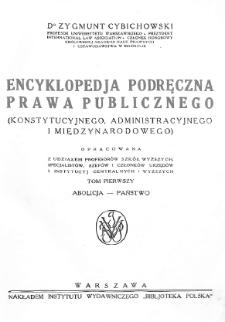 Encyklopedia podręczna prawa publicznego : (konstytucyjnego, administracyjnego i międzynarodowego). T. 1, Abolicja - państwo