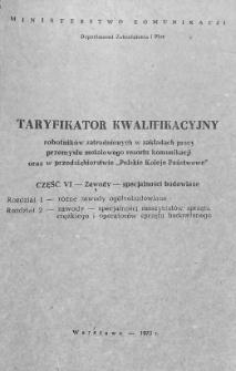 """Taryfikator kwalifikacyjny robotników zatrudnionych w zakładach przemysłu metalowego resortu komunikacji oraz w przedsiębiorstwie """"Polskie Koleje Państwowe"""". Cz. 6, Zawody - specjalności budowlane. Rozdział 1, Różne zawody ogólnobudowlane ; Rozdział 2, Zawody - specjalności maszynistów sprzętu ciężkiego i operatorów sprzętu budowlanego"""