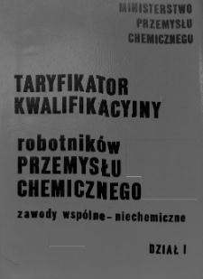 Taryfikator kwalifikacyjny robotników przemysłu chemicznego : zawody wspólne - niechemiczne. Dział I, Zawody - specjalności z taryfikatora przemysłu metalowego
