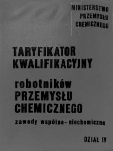 Taryfikator kwalifikacyjny robotników przemysłu chemicznego : zawody wspólne - niechemiczne. Dział IV, Zawody - specjalności różne
