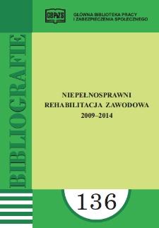 Niepełnosprawni. Rehabilitacja zawodowa : 2009-2014 : (literatura polska i obca w wyborze)