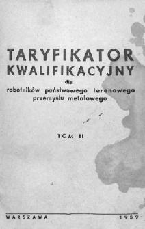 Taryfikator kwalifikacyjny dla robotników państwowego terenowego przemysłu metalowego. T. 2