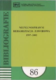 Niepełnosprawni. Rehabilitacja zawodowa : 1997-2002 : (literatura polska i obca w wyborze)