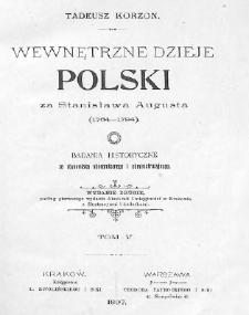 Wewnętrzne dzieje Polski za Stanisława Augusta 1764-1794 : badania historyczne ze stanowiska ekonomicznego i administracyjnego. T. 5