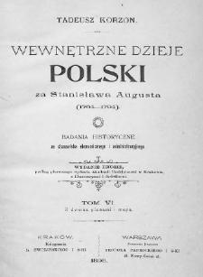 Wewnętrzne dzieje Polski za Stanisława Augusta 1764-1794 : badania historyczne ze stanowiska ekonomicznego i administracyjnego. T. 6