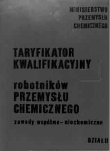 Taryfikator kwalifikacyjny robotników przemysłu chemicznego : zawody wspólne - niechemiczne. Dział II, Zawody - specjalności z taryfikatora kwalifikacyjnego robotników zatrudnionych w przemysłowych przedsiębiorstwach (zakładach) produkcji graficznej i odlewni czcionek