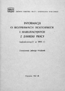 Informacja o rozprawach doktorskich i habilitacyjnych z zakresu pracy : (zakończonych w 1991 r.)