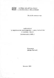 Informacja o rozprawach doktorskich i habilitacyjnych z zakresu pracy : (zakończonych w 1988 r.)