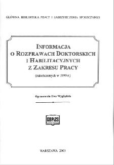 Informacja o rozprawach doktorskich i habilitacyjnych z zakresu pracy : (zakończonych w 1999 r.)