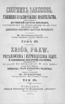 Zbiór praw. Postanowienia i rozporządzenia Rządu, w Guberniach Królestwa Polskiego obowiązujące, wydane po zniesieniu w 1871 roku urzędowego wydania Dziennika Praw Królestwa Polskiego. T. 3, 1873