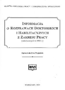 Informacja o rozprawach doktorskich i habilitacyjnych z zakresu pracy : (zakończonych w 2002 r.)