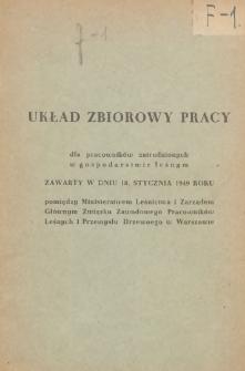 Układ zbiorowy pracy dla pracowników zatrudnionych w gospodarstwie leśnym zawarty w dniu 18 stycznia 1949 roku pomiędzy Ministerstwem Leśnictwa i Zarządem Głównym Związku Zawodowego Pracowników Leśnych i Przemysłu Drzewnego w Warszawie.