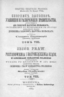 Zbiór praw. Postanowienia i rozporządzenia Rządu, w Guberniach Królestwa Polskiego obowiązujące, wydane po zniesieniu w 1871 roku urzędowego wydania Dziennika Praw Królestwa Polskiego. T. 8, 1876
