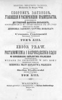 Zbiór praw. Postanowienia i rozporządzenia Rządu, w Guberniach Królestwa Polskiego obowiązujące, wydane po zniesieniu w 1871 roku urzędowego wydania Dziennika Praw Królestwa Polskiego. T. 13, 1878