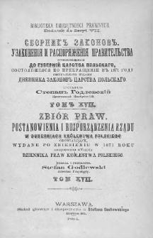 Zbiór praw. Postanowienia i rozporządzenia Rządu, w Guberniach Królestwa Polskiego obowiązujące, wydane po zniesieniu w 1871 roku urzędowego wydania Dziennika Praw Królestwa Polskiego. T. 17, 1880