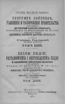 Zbiór praw. Postanowienia i rozporządzenia Rządu, w Guberniach Królestwa Polskiego obowiązujące, wydane po zniesieniu w 1871 roku urzędowego wydania Dziennika Praw Królestwa Polskiego. T. 23, 1883