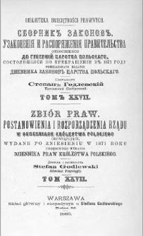 Zbiór praw. Postanowienia i rozporządzenia Rządu, w Guberniach Królestwa Polskiego obowiązujące, wydane po zniesieniu w 1871 roku urzędowego wydania Dziennika Praw Królestwa Polskiego. T. 27, 1885