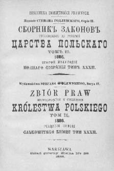 Zbiór praw obowiązujących w Guberniach Królestwa Polskiego. T. 2, 1886, półrocze drugie