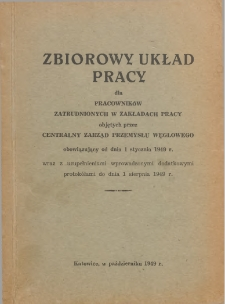 Zbiorowy układ pracy dla pracowników zatrudnionych w zakładach pracy objętych przez Centralny Zarząd Przemysłu Węglowego obowiązujący od dnia 1 stycznia 1949 r. wraz z uzupełnieniami wprowadzonymi dodatkowymi protokółami do dnia 1 sierpnia 1949.