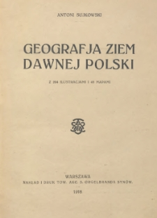 Geografja ziem dawnej Polski : z 204 ilustracjami i 48 mapami