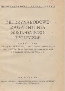 Międzynarodowe zagadnienia gospodarczo-społeczne : sprawozdanie Dyrektora Generalnego Międzynarodowego Biura Pracy, przedłożone 30-ej sesji Międzynarodowej Konferencji Pracy, Genewa, 1947
