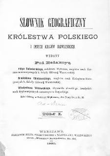 Słownik geograficzny Królestwa Polskiego i innych krajów słowiańskich. T. 1. [A - Dereneczna]