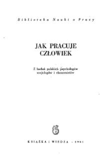 Jak pracuje człowiek : z badań polskich psychologów, socjologów i ekonomistów.