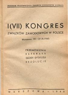 I(VII) Kongres Związków Zawodowych w Polsce : Warszawa 18-21. XI. 1945. Przemówienia, referaty, głosy dyskusji, rezolucje