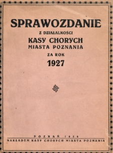 Sprawozdanie z działalności Kasy Chorych miasta Poznania za rok 1927