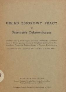 Układ zbiorowy pracy w przemyśle cukrowniczym zawarty między Centralnym Zarządem Przemysłu Cukrowniczego w Polsce z jednej strony, a Związkiem Zawodowym Pracowników Przemysłu Cukrowniczego w Polsce z drugiej strony na okres od dnia 1 września 1947 r. do dnia 31 marca 1948 r.