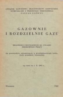 Układ zbiorowy pracy dla pracowników zatrudnionych w przedsiębiorstwach (zakładach) gospodarki komunalnej [zawarty 25 kwietnia 1959 r.]. [10], Branżowe uzupełnienie : gazownie i rozdzielnie gazu : wg stanu prawnego na 1.II.1962 r.