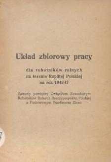 Układ zbiorowy pracy dla robotników rolnych na terenie Rzplitej Polskiej na rok 1946/47 : zawarty pomiędzy Związkiem Zawodowym Robotników Rolnych Rzeczypospolitej Polskiej a Państwowym Funduszem Ziemi