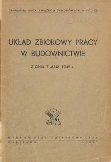 Układ zbiorowy pracy w budownictwie z dnia 7 maja 1949 r. / Centralna Rada Związków Zawodowych w Polsce.