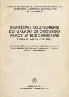 Układ zbiorowy pracy w budownictwie z dnia 15 marca 1958 roku : branżowe uzupełnienie dla przedsiębiorstw przemysłowych produkujących beton (żelbet) lub elementy budowlane z betonu (żelbetu, żużlobetonu)