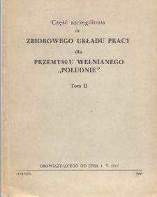 """Zbiorowy układ pracy dla przemysłu wełnianego """"Południe"""" : obowiązujący od dnia 1.V.1967 r. : część szczegółowa. T. 2."""