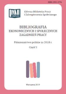 Bibliografia Ekonomicznych i Społecznych Zagadnień Pracy : piśmiennictwo polskie za 2018 r. Cz. 1