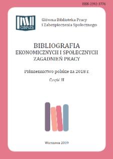 Bibliografia Ekonomicznych i Społecznych Zagadnień Pracy : piśmiennictwo polskie za 2018 r. Cz. 2