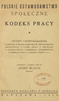 Polskie ustawodawstwo społeczne - kodeks pracy : ustawy i rozporządzenia o umowie o pracę robotników, pracowników umysłowych, o czasie pracy, o urlopach [...] itd.
