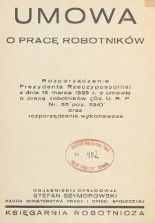 Umowa o pracę robotników : rozporządzenie Prezydenta Rzeczypospolitej z dnia 16 marca 1928 r. o umowie o pracę robotników (Dz.U.R.P. nr 35 poz. 324) oraz rozporządzenia wykonawcze