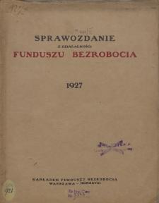 Sprawozdanie z działalności Funduszu Bezrobocia : 1927