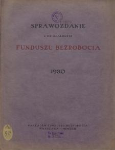 Sprawozdanie z działalności Funduszu Bezrobocia : 1930
