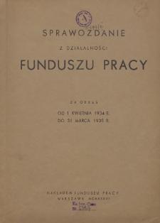 Sprawozdanie z działalności Funduszu Pracy : za okres od 1 kwietnia 1934 r. do 31 marca 1935 r.