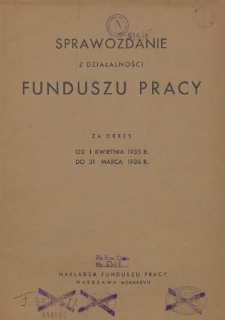 Sprawozdanie z działalności Funduszu Pracy : za okres od 1 kwietnia 1935 r. do 31 marca 1936 r.