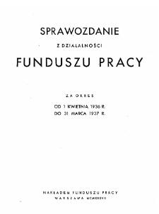 Sprawozdanie z działalności Funduszu Pracy : za okres od 1 kwietnia 1936 r. do 31 marca 1937 r.