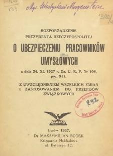 Rozporządzenie Prezydenta Rzeczypospolitej o ubezpieczeniu pracowników umysłowych : z dnia 24.XI.1927 r. Dz. U. R. P. nr 106 poz 911 z uwzględnienie wszelkich zmian i zastosowaniem do przepisów związkowych