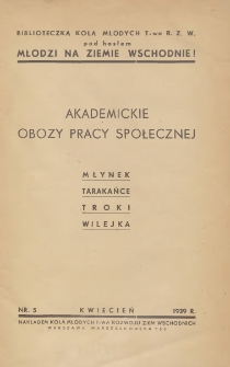 Akademickie obozy pracy społecznej : Młynek, Tarakańce, Troki, Wilejka
